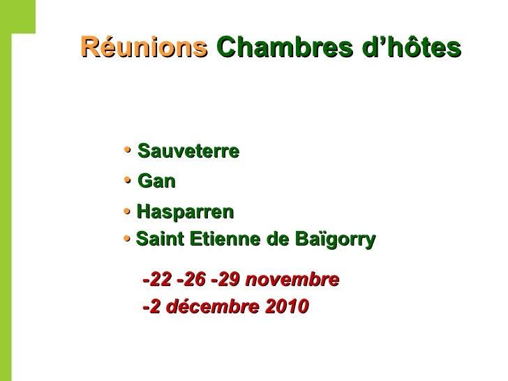 Réunions  Chambres d'hôtes <ul><li>•   Sauveterre </li></ul><ul><li>•   Gan </li></ul><ul><li>•   Hasparren </li></ul><ul>...