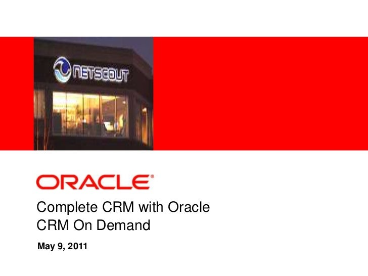 Complete CRM with Oracle <br />CRM On Demand<br />May 9, 2011<br />
