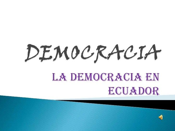 DEMOCRACIA<br />La democracia en Ecuador<br />