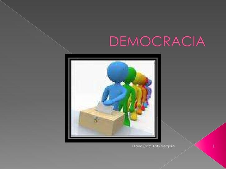 DEMOCRACIA<br />1<br />Eliana Ortiz, Katy Vergara <br />