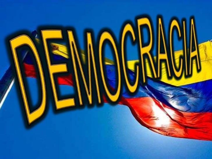 Una democracia es un sistema en elcual el pueblo puede cambiar susgobernantes de una manera pacífica yal gobierno se le co...