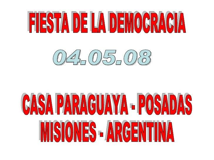FIESTA DE LA DEMOCRACIA  CASA PARAGUAYA - POSADAS MISIONES - ARGENTINA 04.05.08