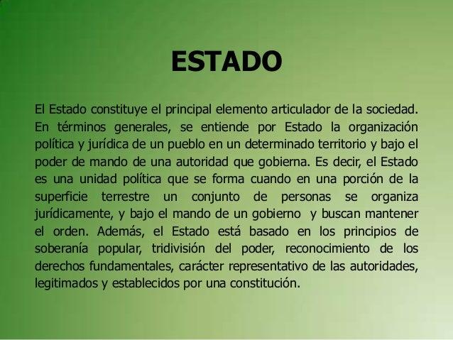 ESTADOEl Estado constituye el principal elemento articulador de la sociedad.En términos generales, se entiende por Estado ...