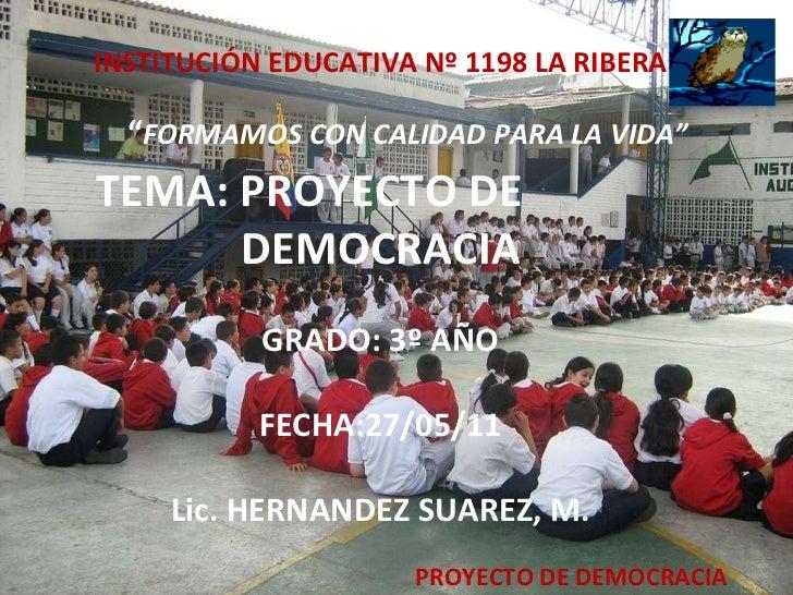 """PROYECTO DE DEMOCRACIA INSTITUCIÓN EDUCATIVA Nº 1198 LA RIBERA   """" FORMAMOS CON CALIDAD PARA LA VIDA""""   TEMA: PROYECTO DE ..."""