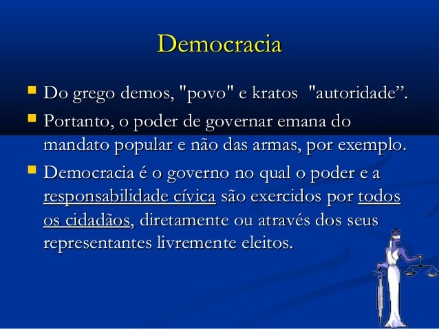 "DemocraciaDemocracia  Do grego demos, ""povo"" e kratos ""autoridade"".Do grego demos, ""povo"" e kratos ""autoridade"".  Portan..."