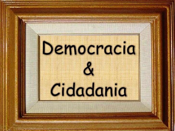 Democracia<br />&<br />Cidadania<br />