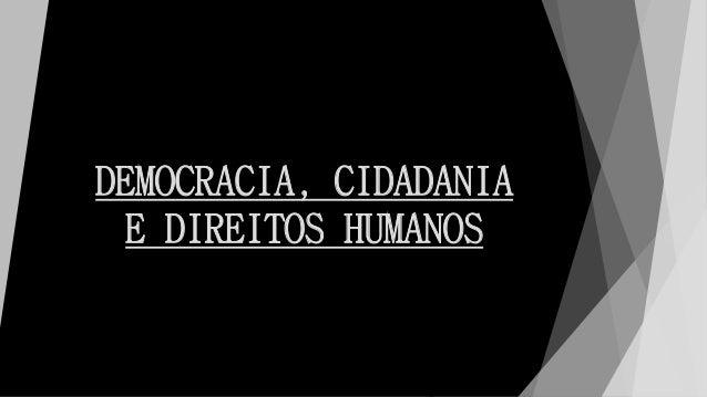 DEMOCRACIA, CIDADANIA E DIREITOS HUMANOS
