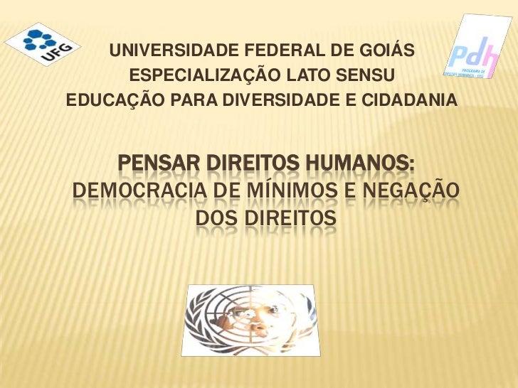 UNIVERSIDADE FEDERAL DE GOIÁS<br />ESPECIALIZAÇÃO LATO SENSU<br />EDUCAÇÃO PARA DIVERSIDADE E CIDADANIA<br />PENSAR DIREIT...