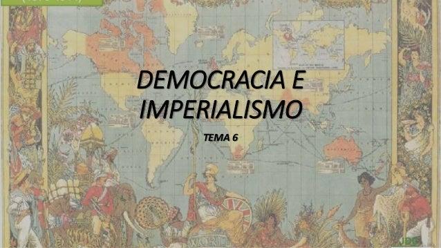 DEMOCRACIA E IMPERIALISMO TEMA 6