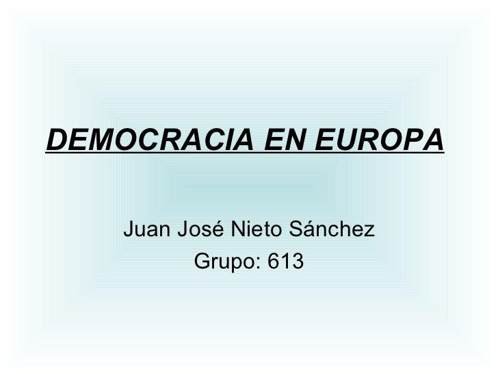 DEMOCRACIA EN EUROPA   Juan José Nieto Sánchez Grupo: 613