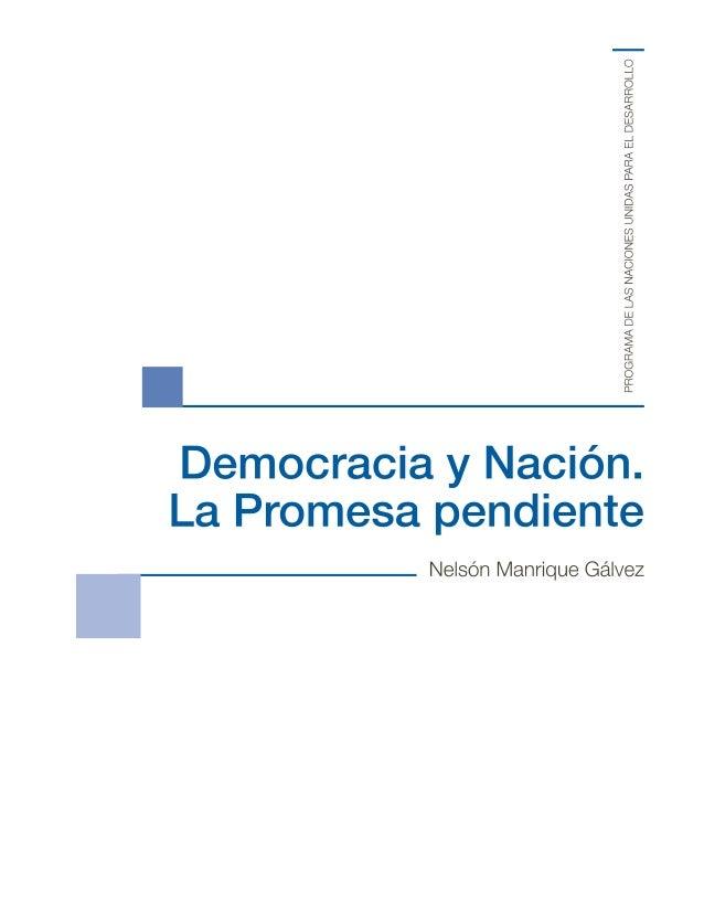 PROGRAMA DE LAS NACIONES UNIDAS PARA EL DESARROLLO I  Democracia y Nación.  La Promesa pendiente  Nelsón Manrique Gálvez