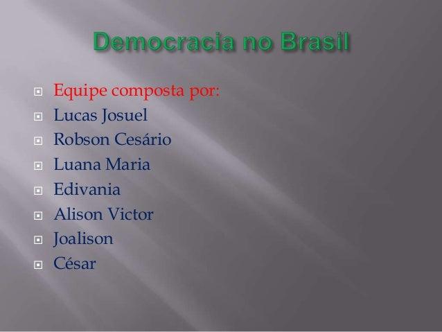          Equipe composta por: Lucas Josuel Robson Cesário Luana Maria Edivania Alison Victor Joalison César