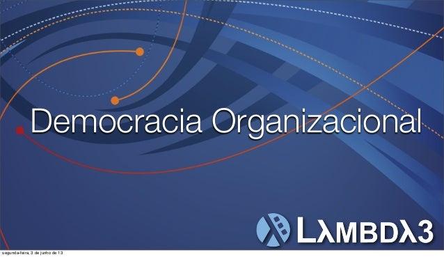 Democracia Organizacionalsegunda-feira, 3 de junho de 13