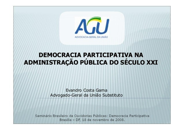 DEMOCRACIA PARTICIPATIVA NADEMOCRACIA PARTICIPATIVA NA ADMINISTRAADMINISTRAÇÇÃO PÃO PÚÚBLICA DO SBLICA DO SÉÉCULO XXICULO ...