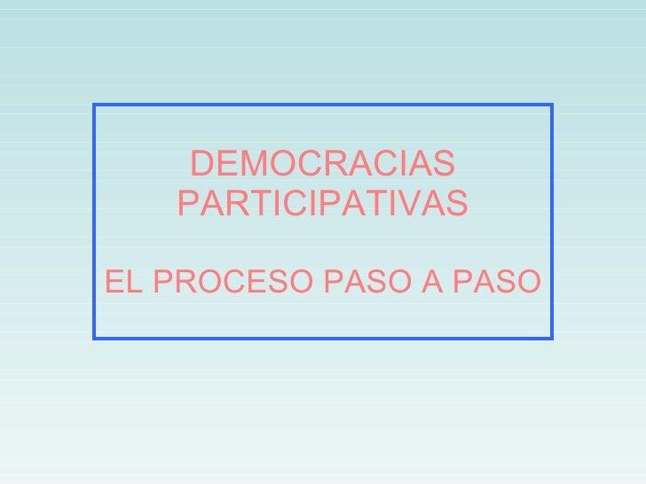 DEMOCRACIAS PARTICIPATIVAS EL PROCESO PASO A PASO