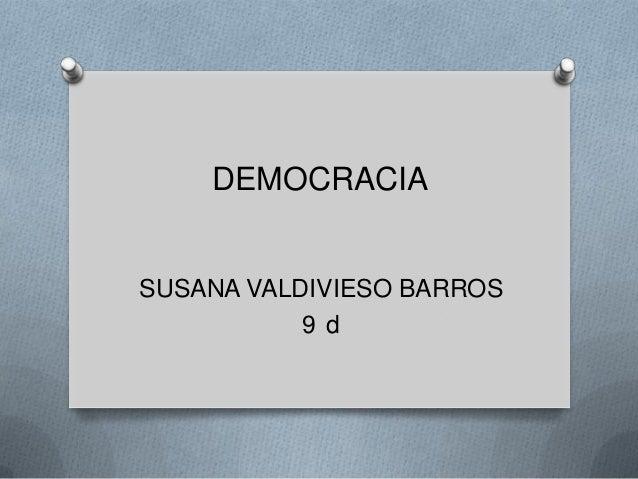 DEMOCRACIASUSANA VALDIVIESO BARROS           9 d