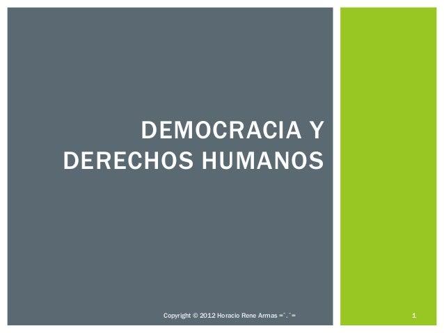 DEMOCRACIA YDERECHOS HUMANOS      Copyright © 2012 Horacio Rene Armas =ˆ.ˆ=   1