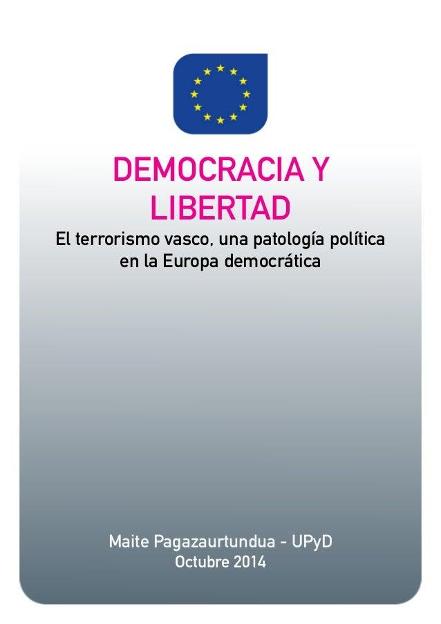 DEMOCRACIA Y  LIBERTAD  El terrorismo vasco, una patología política  en la Europa democrática  ! ! ! ! ! !  Maite Pagazaur...