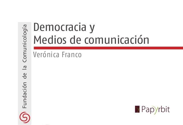 Fundación de la Comunicología                                Democracia y                                Medios de comunic...