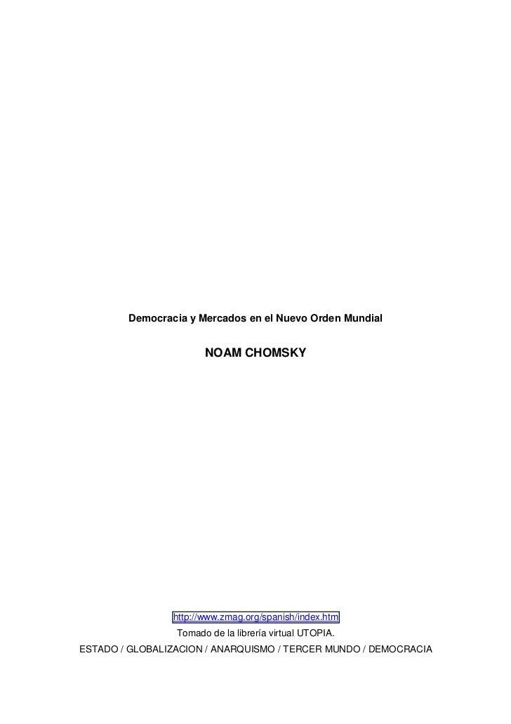 Democracia y Mercados en el Nuevo Orden Mundial                       NOAM CHOMSKY                http://www.zmag.org/span...