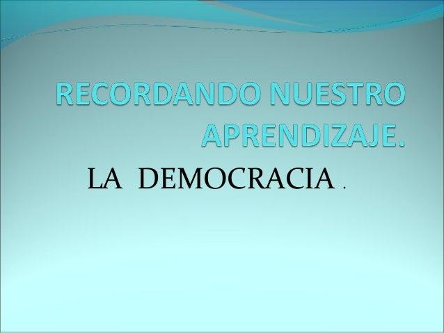 LA DEMOCRACIA .