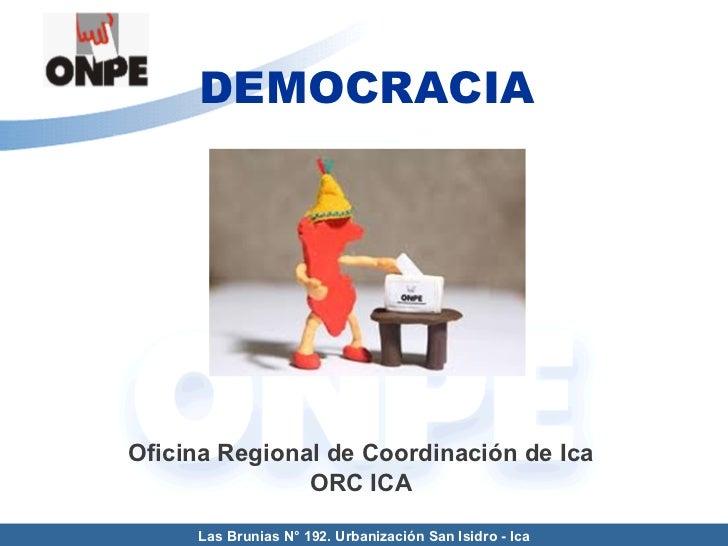 Las Brunias N° 192. Urbanización San Isidro - Ica DEMOCRACIA Oficina Regional de Coordinación de Ica ORC ICA