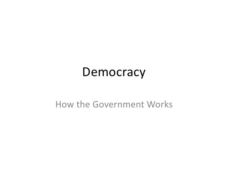 Democracy<br />How the Government Works<br />