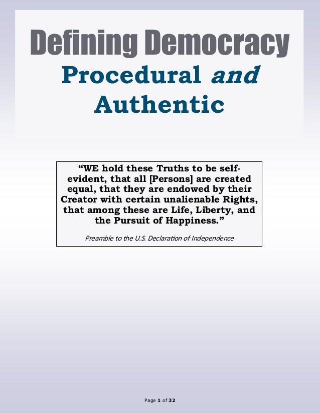 "Page 1 of 32 Defining Democracy Procedural and Authentic ""WE hold these Truths to be self- evident, that all [Persons] are..."