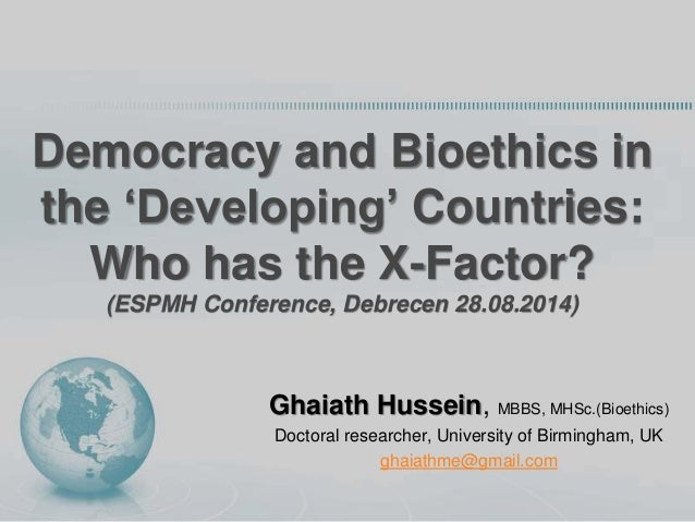 Democracy and Bioethics in  the 'Developing' Countries:  Who has the X-Factor?  (ESPMH Conference, Debrecen 28.08.2014)  G...