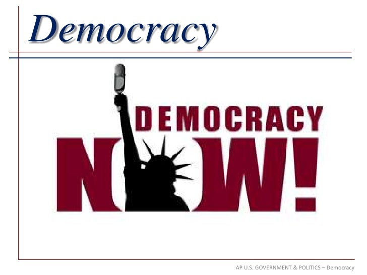 Democracy            AP U.S. GOVERNMENT & POLITICS – Democracy