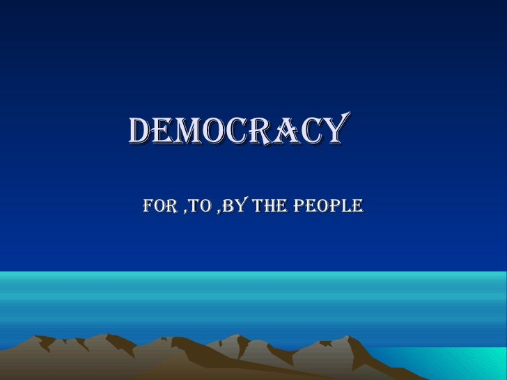democracyFor ,to ,by the people