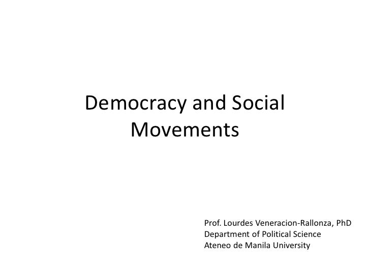 Democracy and Social    Movements              Prof. Lourdes Veneracion-Rallonza, PhD            Department of Political S...