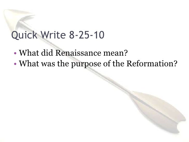 Quick Write 8-25-10<br />What did Renaissance mean?<br />What was the purpose of the Reformation?<br />
