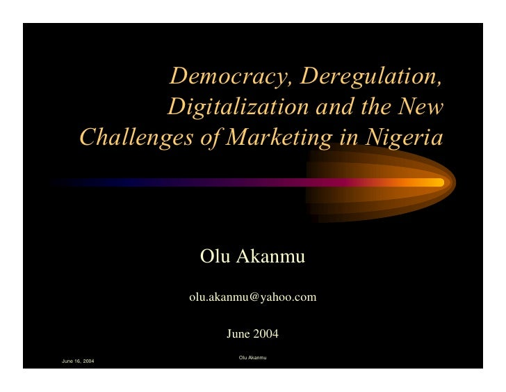 Democracy, Deregulation,              Digitalization and the New      Challenges of Marketing in Nigeria                 O...
