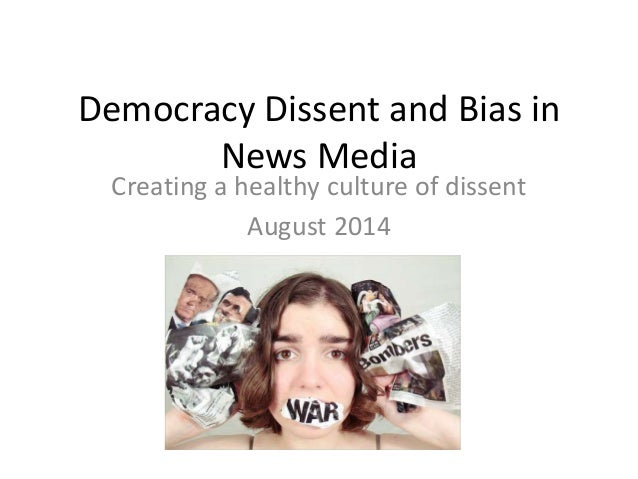 Democracy Dissent and Bias in News Media Creating a healthy culture of dissent August 2014