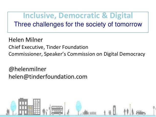 Helen Milner Chief Executive, Tinder Foundation Commissioner, Speaker's Commission on Digital Democracy @helenmilner helen...