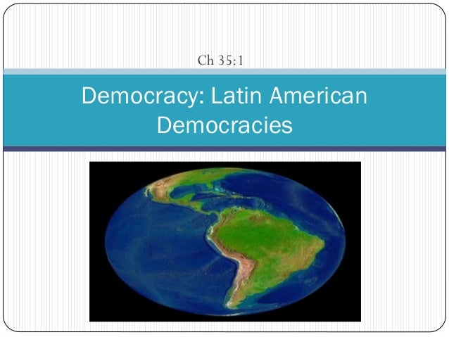 Ch 35:1  Democracy: Latin American Democracies