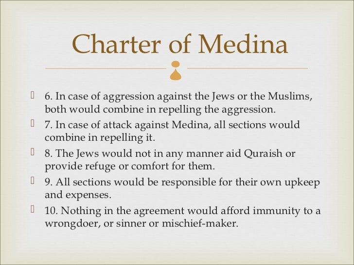 medina charter The constitution of medina (دستور المدينة, dustūr al-madīnah), also known as the charter of medina (arabic: صحيفة المدينة , ṣaḥīfat al-madīnah or: ميثاق المدينة, mīthāq al-madīnah), was drawn up on behalf of the islamic prophet muhammad shortly after his arrival at medina (then known as yathrib .