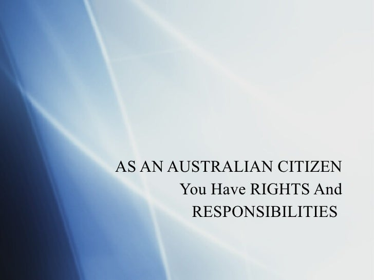 AS AN AUSTRALIAN CITIZEN You Have RIGHTS And RESPONSIBILITIES