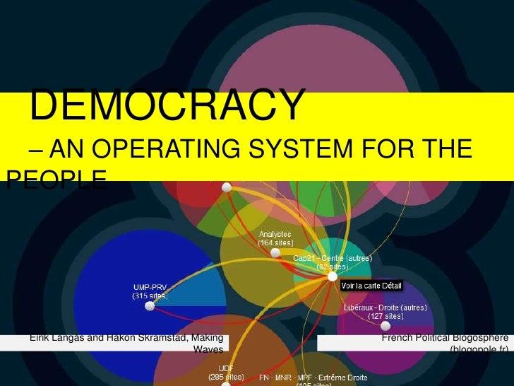 DEMOCRACY –  AN OPERATING SYSTEM FOR THE PEOPLE French Political Blogosphere (blogopole.fr ) Eirik Langås and Håkon Skrams...