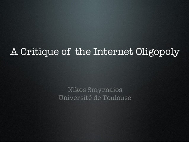 A Critique of the Internet Oligopoly! ! !  Nikos Smyrnaios  Université de Toulouse