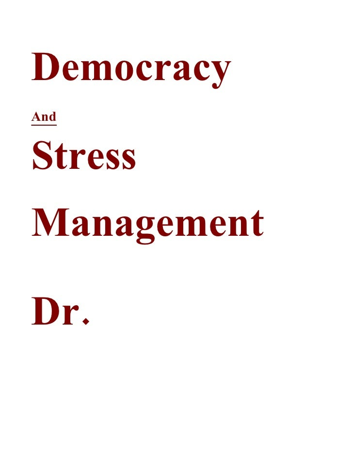 Democracy And   Stress Management  Dr.