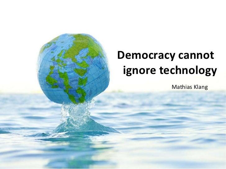 Democracy cannot  ignore technology <ul><li>Mathias Klang </li></ul>