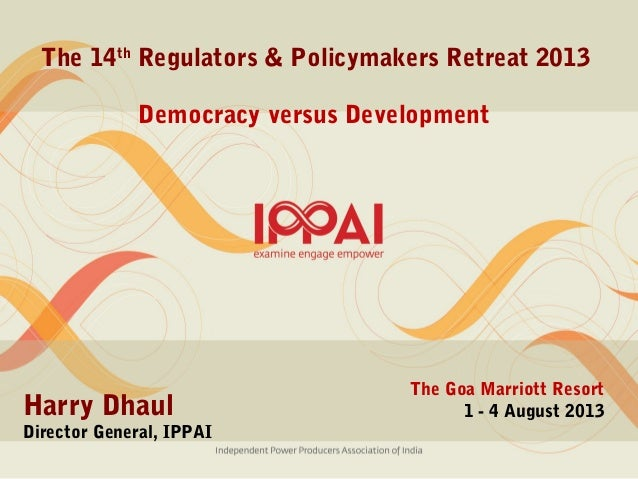 The 14th Regulators & Policymakers Retreat 2013 The Goa Marriott Resort 1 - 4 August 2013Harry Dhaul Director General, IPP...