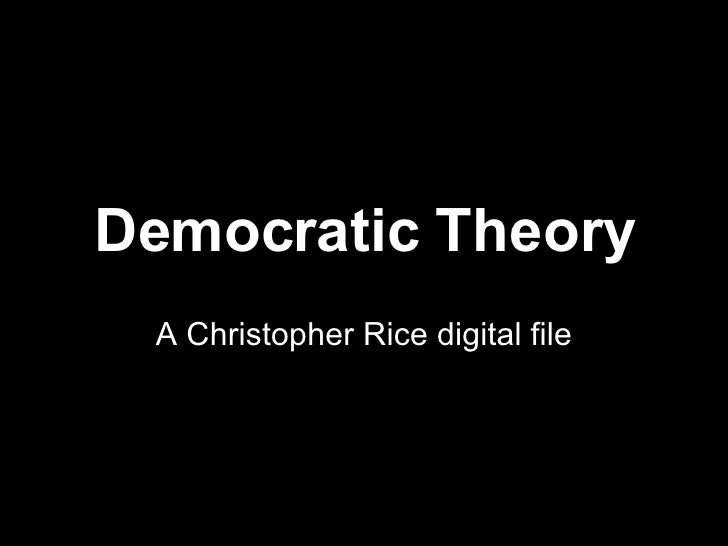 Democratic Theory A Christopher Rice digital file