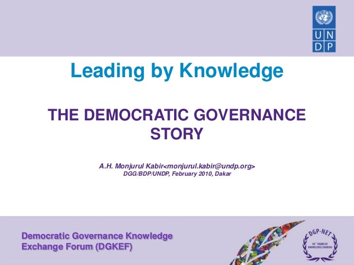 Leading by Knowledge     THE DEMOCRATIC GOVERNANCE               STORY               A.H. Monjurul Kabir<monjurul.kabir@un...