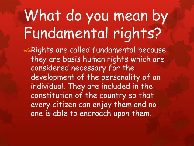 What do you mean by Fundamental rights? Rights are called fundamental because they are basis human rights which are consi...