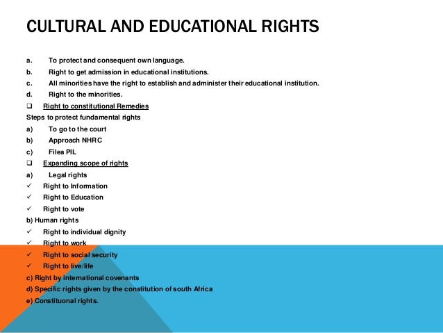 CULTURAL AND EDUCATIONAL RIGHTS a. To protect and consequent own language. b. Right to get admission in educational instit...
