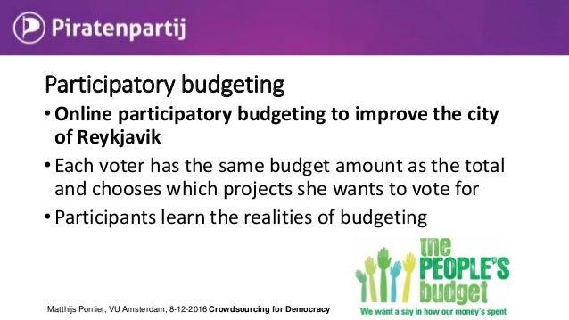 Participatory budgeting Matthijs Pontier, VU Amsterdam, 8-12-2016 Crowdsourcing for Democracy