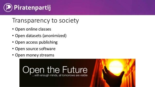 • Open online classes • Open datasets (anonimized) • Open access publishing • Open source software • Open money streams Tr...